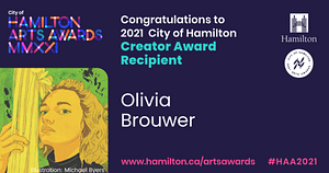 Olivia Brouwer is a recipient for the 2021 Creator Award from the City of Hamilton